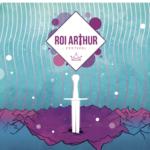 affiche Roi Arthur 2018 sur auxarts